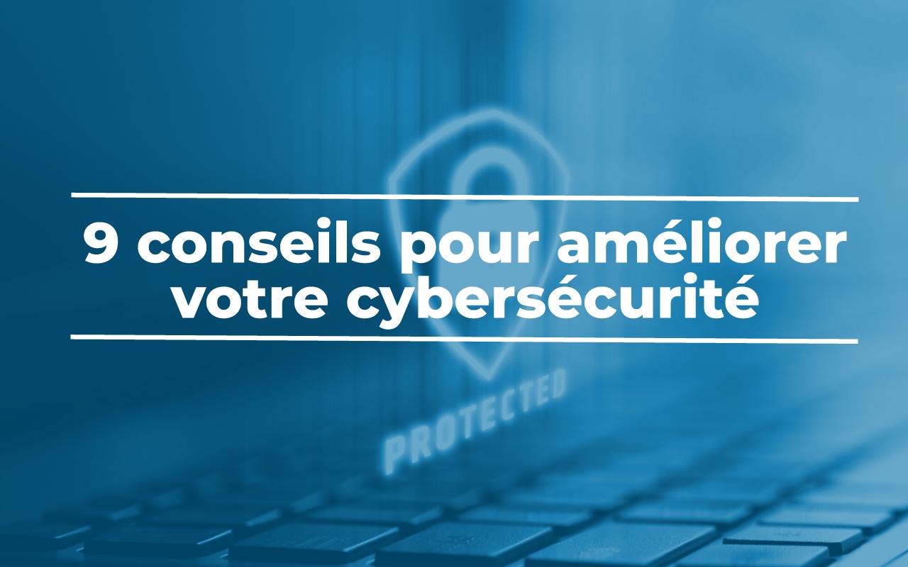 9 conseils pour améliorer votre cybersécurité